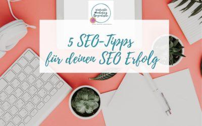 5 SEO-Tipps für deinen SEO-Erfolg mit Content Marketing